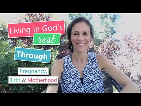 Living in God's Rest through Pregnancy, Birth, & Motherhood