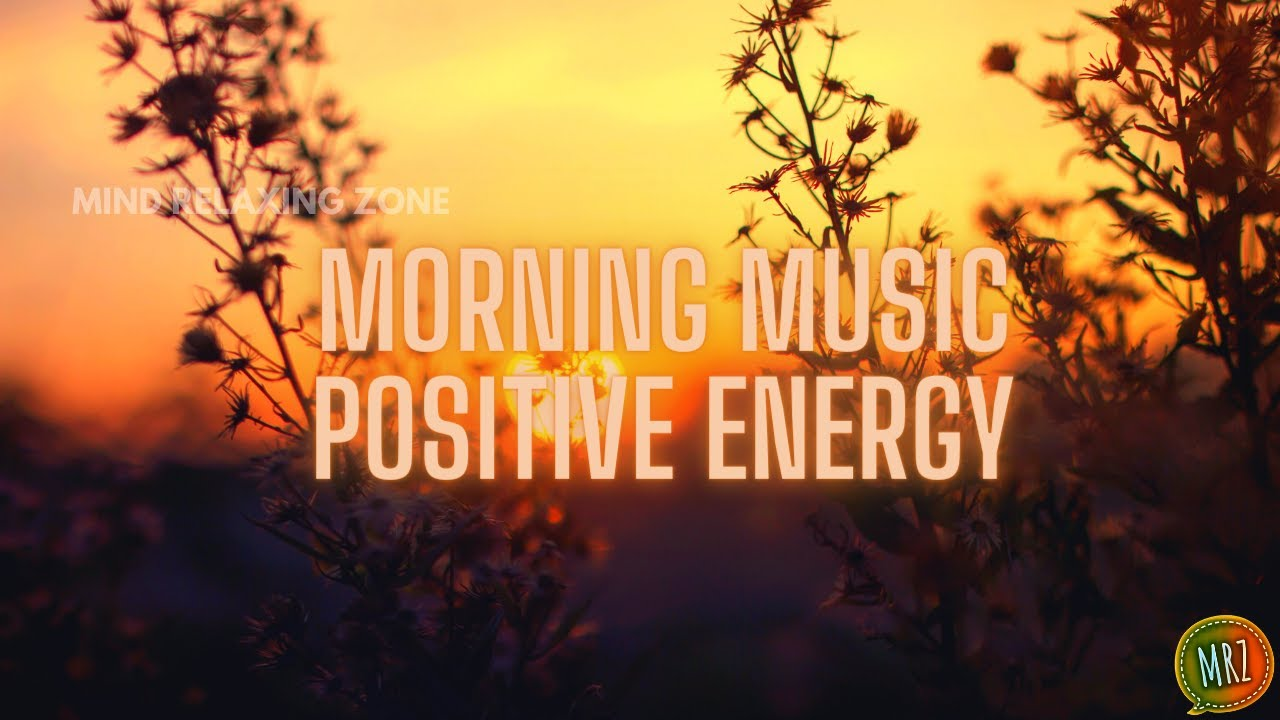 Morning Music For Positive Energy Harmony Inner Peace Music For Mood Creative Mind Relaxing Zone Youtube