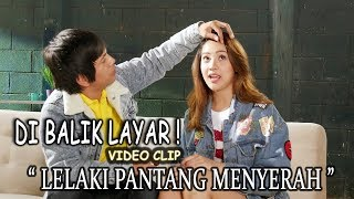 """DI BALIK LAYAR ! VIDEO CLIP """" LELAKI PANTANG MENYERAH """""""