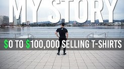 From $0 To $100,000 Selling T-Shirts (MY STORY)