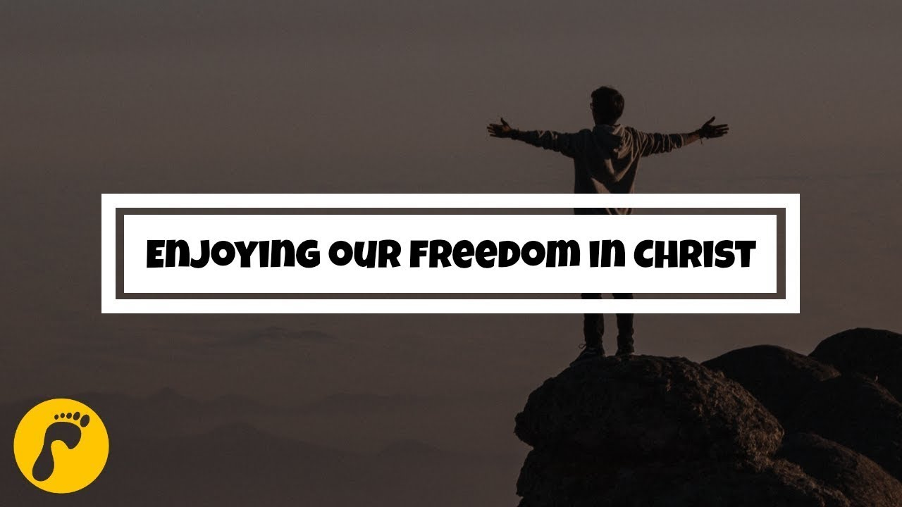 Enjoying our Freedom in Christ