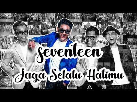 Jaga Selalu Hatimu - Seventeen (Lirik Music Video) Downlaod Mp3