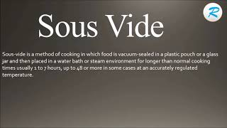 How to pronounce Sous Vide ; Sous Vide Pronunciation ; Sous Vide meaning ; Sous Vide definition