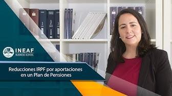 Reducciones IRPF por aportaciones en un Plan de Pensiones - Masterclass INEAF Business School