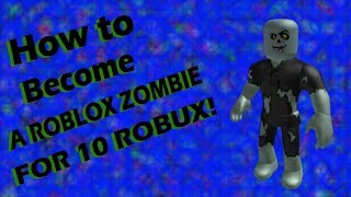 How to Become A ROBLOX ZOMBIE FOR 10 ROBUX!