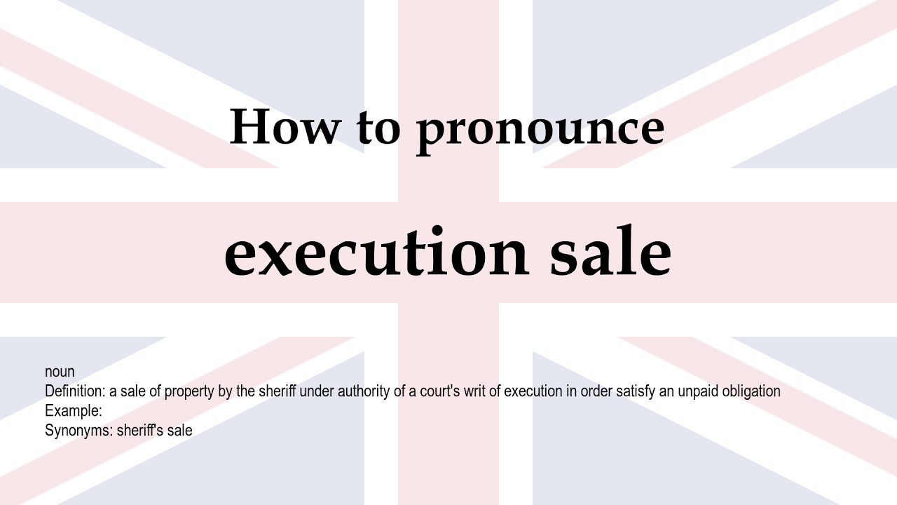 How to pronounce 'execution sale' + meaning