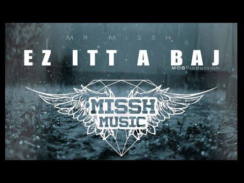 MISSH-EZ ITT A BAJ
