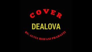 Lirik dan lagu DEALOVA | cover by ALVIA RISFANI PRAHASTI