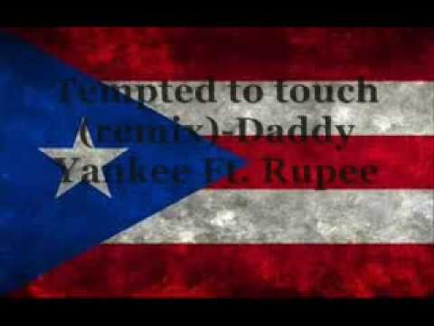 Daddy Yankee Ft. Rupee Tempted to touch (remix)
