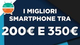 I MIGLIORI SMARTPHONE TRA I 200 ED I 350€ - OTTOBRE 2017