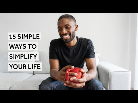 15 Simple Ways To Simplify Your Life [Minimalism Series]