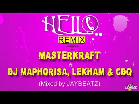 Masterkraft - Hello (RMX) ft. Dj Maphorisa, Lekham & CDQ.