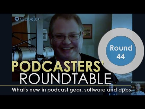 Podcasters' Roundtable - Round 44 - What's new in podcast gear, software and apps.