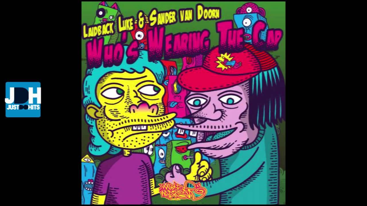Laidback Luke and Sander van Doorn - Who's Wearing The Cap