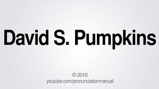How to Pronounce David S. Pumpkins