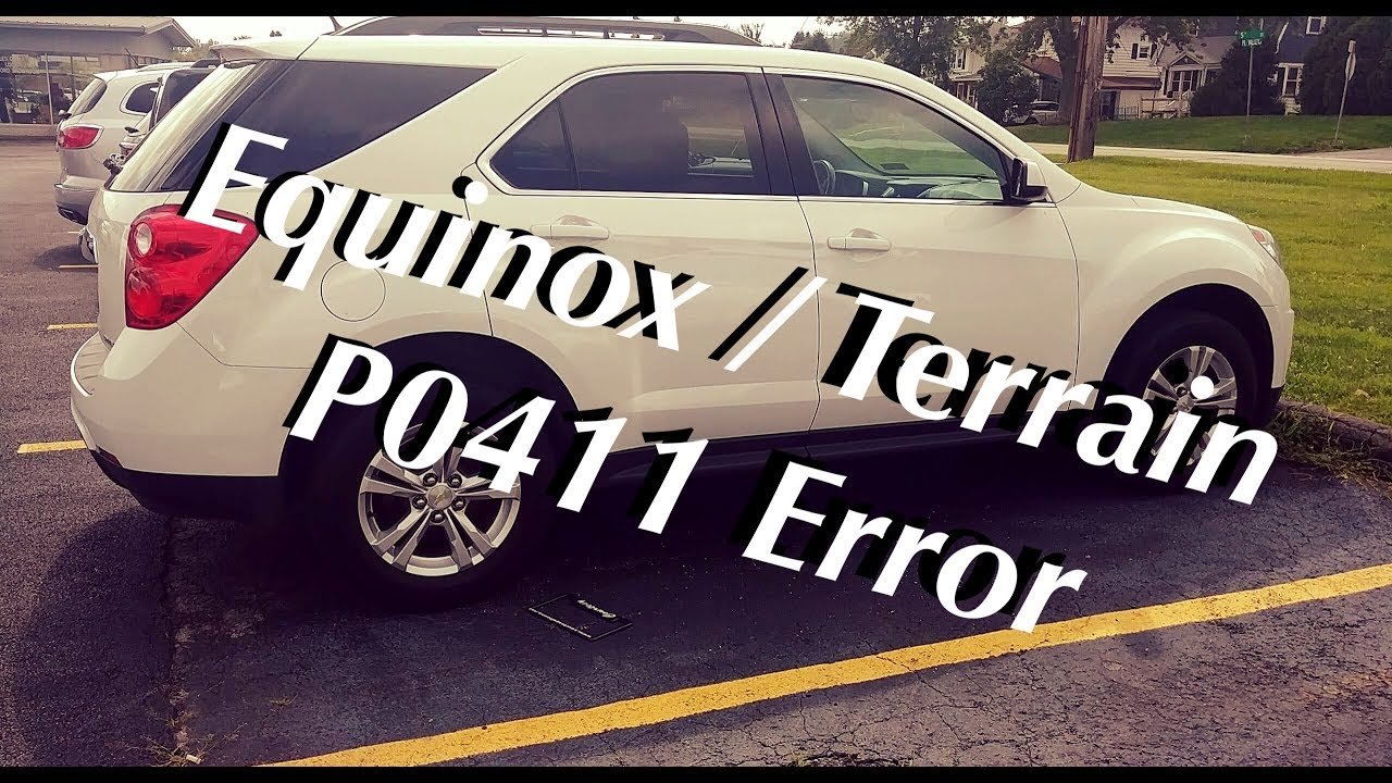 Equinox/Terrain p0411 Error Code Problems