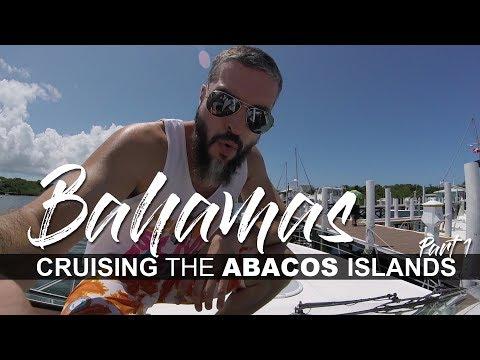Cruising the Abaco Islands, Bahamas - Part 1 (re-edited)