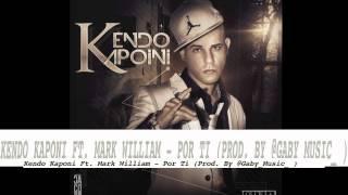 Kendo Kaponi Ft Mark Willian - Por Ti (Prod. Gaby Music) (2013) (Descarga Mp3)