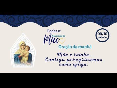 Podcast - Oração da Manhã - Nono dia - Contigo Peregrinamos na igreja - 09/10/2021