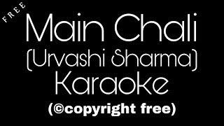 Main Chali Unplugged Karaoke | Urvashi Kiran Sharma | Mein Chali Karaoke