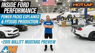 Inside Ford Performance Power Packs & FP350S Production & 2019 Bullitt Preview - Hot Lap