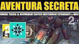 Destiny 2: GRAN AVENTURA SECRETA! Llaves Misteriosas! Exótico Secreto! Bungie Habla de La Oscuridad!
