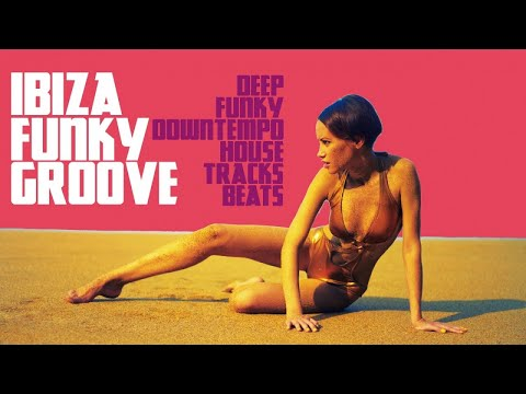 Hot Funk House Music - Ibiza Lounge Chillout mix