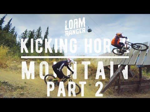 KICKING HORSE MOUNTAIN PT2 // The Loam Ranger