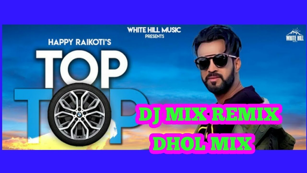 Top Top DHOL MIX DJ MIX Happy Raikoti new song 2018