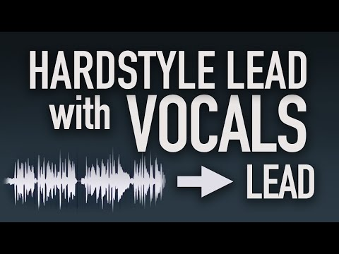 How to make Hardstyle Leads with Vocals! (Tutorial and Workflow 2020)