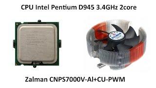 Pentium D 945 и Zalman CNPS7000V-Al+CU-PWM  не заслуженно забытые!