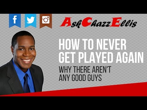How to never get played again - Why there aren't any good guys