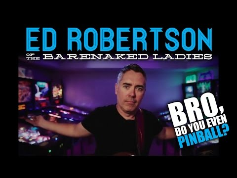 "Ed Robertson of the Barenaked Ladies - 2/22/16 - ""Bro, do you even pinball?"""