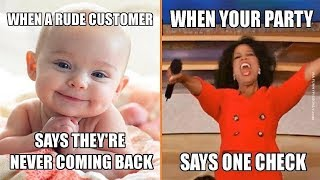 Hilarious Memes That Perfectly Describe Working in a Restaurant