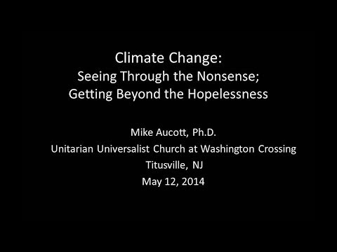 Dr. Mike Aucott, Climate Change: Seeing Through The Nonsense; Getting Beyond the Hopelessness.