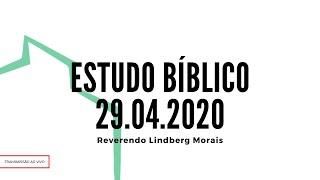 Estudo Bíblico 29.04.2020 | Pastor Lindberg Morais