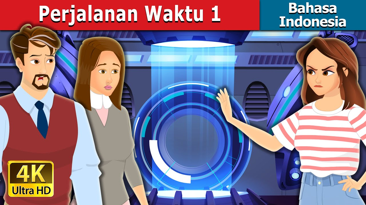 Perjalanan Waktu 1   Time Travel Part 01 in Indonesian   Dongeng Bahasa Indonesia