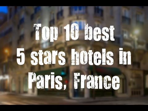 Top 10 best 5 stars hotels in Paris, France sorted by Rating Guests