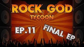 Rock God Tycoon Ep.11 (Final Ep)