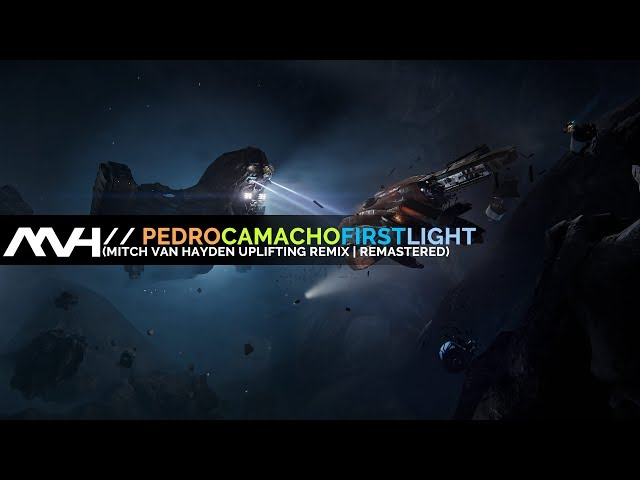 Pedro Camacho - First Light (Mitch van Hayden Uplifting Remix | Remastered) [Star Citizen Tribute]