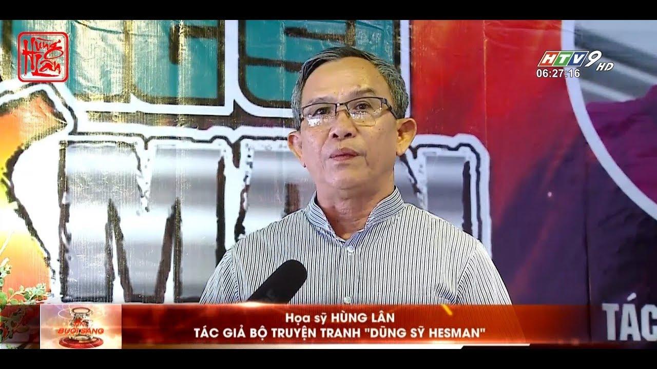 HỌP BÁO RA MẮT BỘ TRUYỆN TRANH DŨNG SĨ HESMAN CỦA HỌA SĨ HÙNG LÂN – HTV9 HD