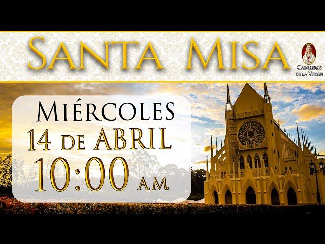 ⛪ Santa Misa ⚜️ Miércoles 14 de Abril 10 AM - POR TUS INTENCIONES.