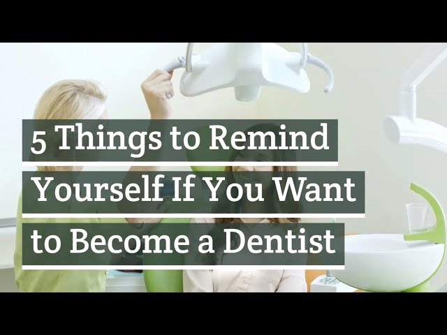 5 Things to Remind Yourself If You Want to Become a Dentist