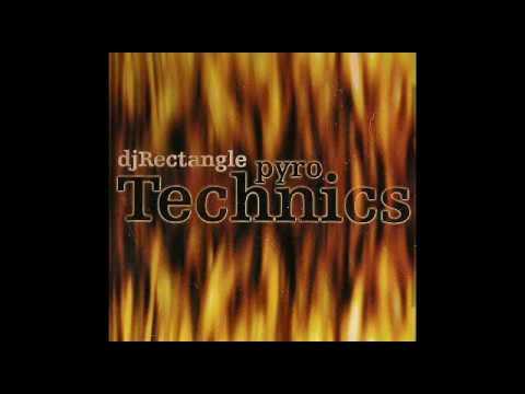 DJ Rectangle - Pyro Technics [Part 7/7]
