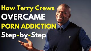 How Terry Crews Oveŗcame Porn Addiction Step-by-Step | Porn Recovery Transformations