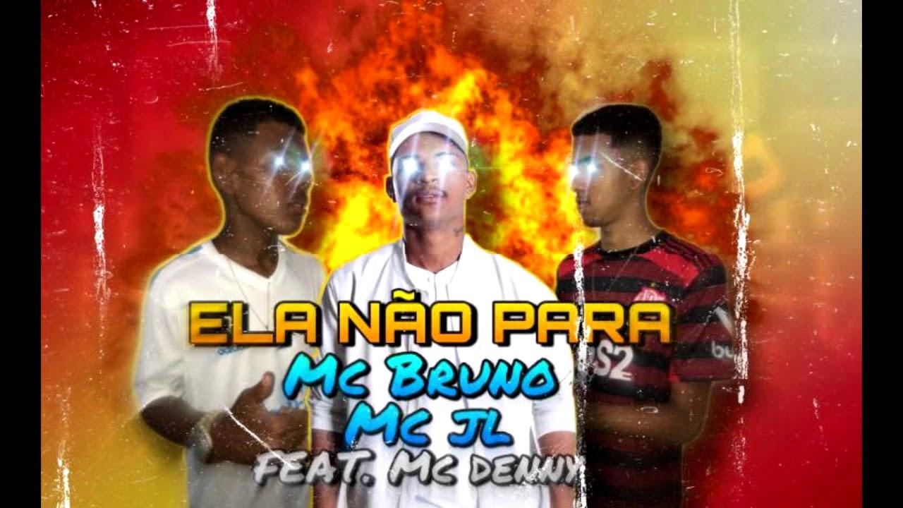 MC BRUNO MC JL FEAT MC DENNY -  ELA NÃO PARA