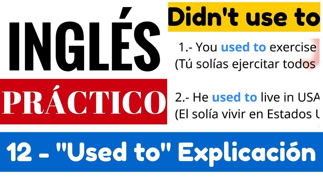Used To Explicación En Español Con Ejemplos Y Ejercicios Inglés Práctico Video 12 De 13