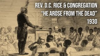 Rev. D.C. Rice & Congregation - He Arose Them From The Dead
