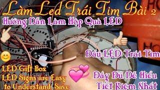 Làm Led Trái Tim Bài 2 -Hướng Dẫn Làm Hộp Quà LED Và Đấu LED Trái Tim Đầy Đủ Dễ Hiểu, Tiết Kiệm