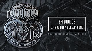 Masters of Hardcore Mayhem - Dj Mad Dog vs. Deadly Guns | Episode #002